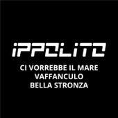 Ci vorrebbe il mare / Vaffanculo / Bella stronza by Ippolito