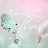 Taking Flight by Lisa Marie Smith