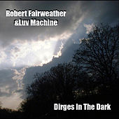 Dirges in the Dark by Robert Fairweather
