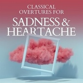 Classical Overtures for Sadness & Heartache de Various Artists
