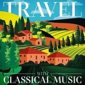 Travel with Classical Music von Various Artists