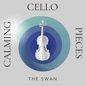 The Swan: Calming Cello Pieces by Various Artists