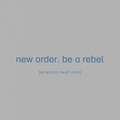 Be a Rebel (Remixes, Pt. 1) de New Order
