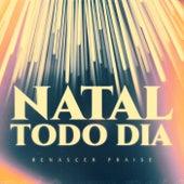 Natal Todo Dia by Renascer Praise