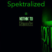 Nothin' To Remix by Spektralized