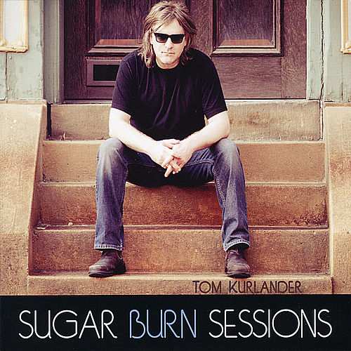 Sugar Burn Sessions by Tom Kurlander