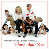 Please Please Snow! by MacMaster Leahy Family