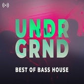 UNDRGRND - Best of Bass House 2020 von Various Artists