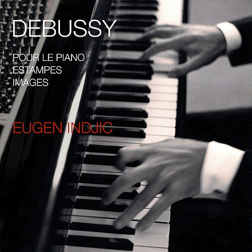 Debussy: Pour le piano / Estampes / Images by Eugen Indjic