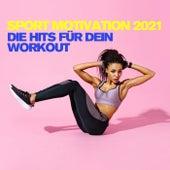Sport Motivation 2021 - Die Hits für dein Workout von Various Artists