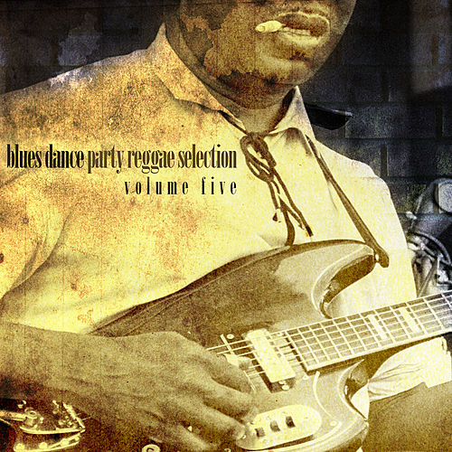 Blues Dance Party Reggae Selection Vol 5 by Various Artists