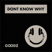 Don't Know Why de Goodz