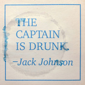 The Captain Is Drunk by Jack Johnson