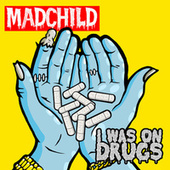 I Was on Drugs by Madchild