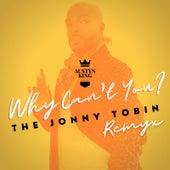 Why Can't You? (The Jonny Tobin Remyx) by Austyn King