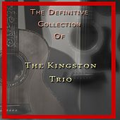 The Definitive Collection of the Kingston Trio de The Kingston Trio