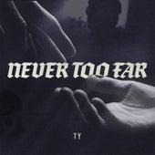 Never Too Far von TY