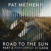 Pat Metheny: Road to the Sun, Pt. 2 by Pat Metheny