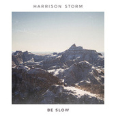 Be Slow by Harrison Storm