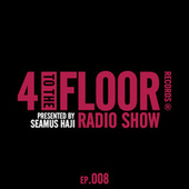 4 To The Floor Radio Episode 008 (presented by Seamus Haji) (DJ Mix) by Various Artists