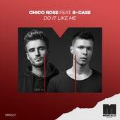 Do It Like Me (feat. B-Case) von Chico Rose