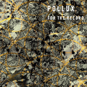 For The Record by Pollux