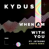 When Am With You (feat. Jetsome) [Kinetic Remix] by Kydus