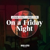 On a Friday Night (feat. John Holt) by Irie Ites