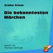 Die bekanntesten Märchen (Ungekürzt) by Brüder Grimm