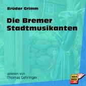 Die Bremer Stadtmusikanten (Ungekürzt) by Brüder Grimm