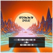 Comes & Goes by Tommy Dox