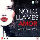 No Lo Llames Amor de Ángela Vallvey