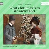 What Christmas Is as We Grow Older (Unabridged) de Charles Dickens