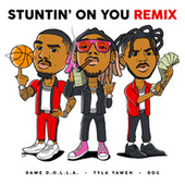Stuntin' On You (Remix) by Tyla Yaweh