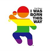 I Was Born This Way by Carl Bean