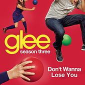 Don't Wanna Lose You (Glee Cast Version) de Glee Cast