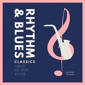 Leave My Wife Alone (Rhythm and Blues Classics) by Various Artists