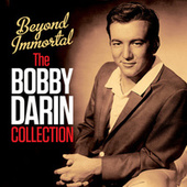 Beyond Immortal - The Bobby Darin Collection (Digitally Remastered) by Bobby Darin