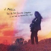 Fed Up and Feeling Strange by J Mascis