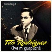 Oye mi guapachá (Remastered) by Tito Rodriguez