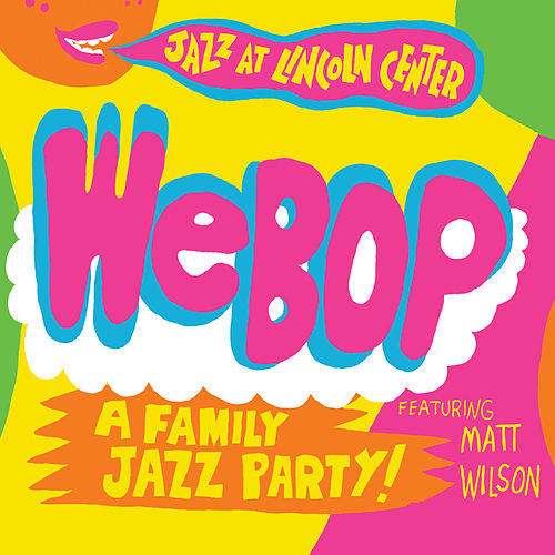 WeBop: A Family Jazz Party by Matt Wilson