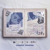 Rumors & Reasons by Danny Rivera