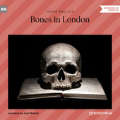 Bones in London (Unabridged) von Edgar Wallace