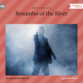 Bosambo of the River (Unabridged) von Edgar Wallace