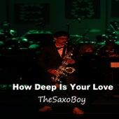 How Deep Is Your Love de TheSaxoBoy