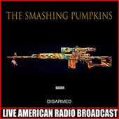 Disarmed (Live) by Smashing Pumpkins