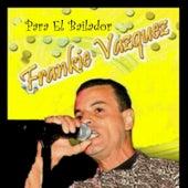 Para El Bailardor by Frankie Vazquez