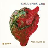 Acid Aira EP-03 by Mallorca Lee
