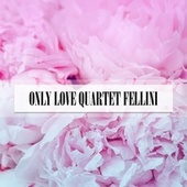 ONLY LOVE QUARTET FELLINI di Plasmati