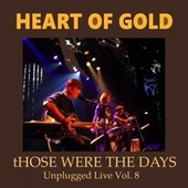 Those Were the Days, Vol. 8 (Unplugged Live) by Heart Of Gold